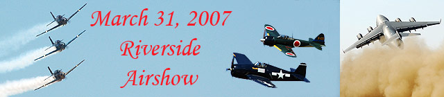 Click here for the Riverside Airshow 2007           section